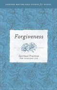 Forgiveness (Everyday Matters Bible Studies For Women Series) eBook