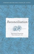 Reconciliation (Everyday Matters Bible Studies For Women Series) eBook