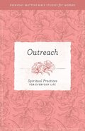 Outreach (Everyday Matters Bible Studies For Women Series) eBook