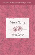 Simplicity (Everyday Matters Bible Studies For Women Series) eBook