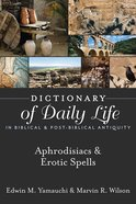 Aphrodisiacs & Erotic Spells (Dictionary Of Daily Life In Biblical & Post Biblical Antiquity Series) eBook