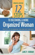 12 Steps to Becoming a More Organized Woman: Practical Tips For Managing Your Home and Your Family eBook