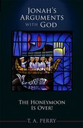 Jonah's Arguments With God: The Honeymoon is Over eBook