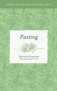 Fasting (Everyday Matters Bible Studies For Women Series) eBook