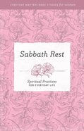 Sabbath Rest (Everyday Matters Bible Studies For Women Series) eBook