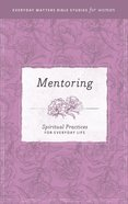 Mentoring (Everyday Matters Bible Studies For Women Series) eBook