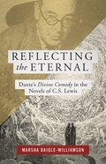 Reflecting the Eternal: Dante's Divine Comedy in the Novels of C. S. Lewis eBook