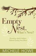 Empty Nest, What's Next? Parenting Adult Children Without Losing Your Mind eBook