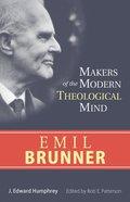Emil Brunner (Makers Of The Modern Theological Mind Series) eBook