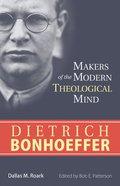 Dietrich Bonhoeffer (Makers Of The Modern Theological Mind Series) eBook