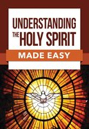 Understanding the Holy Spirit Made Easy (Bible Made Easy Series) Paperback