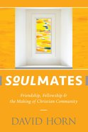 Soulmates: Friendship, Fellowship & the Making of Christian Community eBook