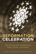 Reformation Celebration: The Significance of Scripture, Grace, Faith, and Christ eBook