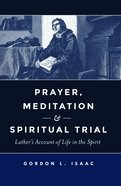 Prayer, Meditation, and Spiritual Trial: Luther's Account of Life in the Spirit eBook