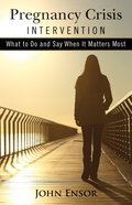 Pregnancy Crisis Intervention: What to Do and Say When It Matters Most eBook