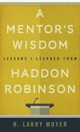 A Mentor's Wisdom: Lessons I Learned From Haddon Robinson eBook