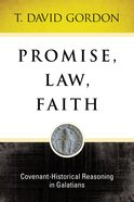 Promise, Law, Faith: Covenant-Historical Reasoning in Galatians eBook
