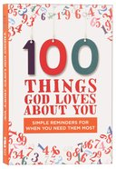 100 Things God Loves About You Hardback