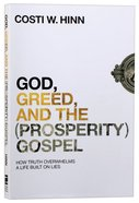 God, Greed, and the Gospel: How Truth Overwhelmed a Life Built on Lies (Prosperity) Paperback