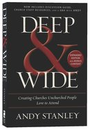 Deep and Wide: Creating Churches Unchurched People Love to Attend (& Expanded) Paperback