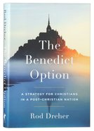 The Benedict Option: A Strategy For Christians in a Post-Christian Nation Hardback