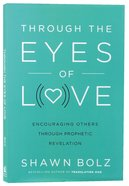 Through the Eyes of Love: Encouraging Others Through Prophetic Revelation Paperback