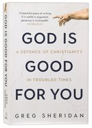 God is Good For You: A Defence of Christianity in Troubled Times Paperback