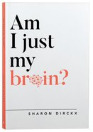 Am I Just My Brain? Paperback
