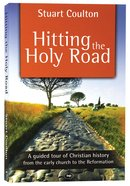 Hitting the Holy Road: A Guided Tour of Christian History From the Early Church to the Reformation Paperback