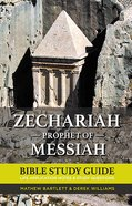 Zechariah: The Prophet of Messiah Paperback