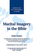 Marital Imagery in the Bible: An Exploration of Genesis 2:24 and Its Significance For the Understanding of New Testament Divorce and Remarriage Teachi Paperback