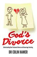 God's Divorce: Understanding New Testament Divorce and Remarriage Teaching Paperback
