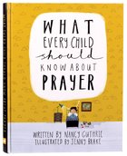 What Every Child Should Know About Prayer (A Child Should Know Series) Hardback