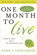 One Month to Live: Thirty Days to a No-Regrets Life Paperback