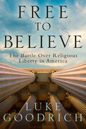 Free to Believe: The Battle Over Religious Liberty in America Hardback