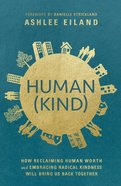 Human(kind): How Reclaiming Human Worth and Embracing Radical Kindness Will Bring Us Back Together Paperback
