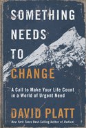 Something Needs to Change: A Call to Make Your Life Count in a World of Urgent Need Hardback