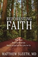 Reforesting Faith: What Trees Teach Us About the Nature of God and His Love For Us Hardback