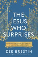 The Jesus Who Surprises: Opening Our Eyes to His Presence in All of Life and Scripture Paperback
