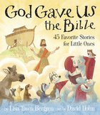 God Gave Us the Bible: Forty-Five Favorite Stories For Little Ones (God Gave Us Series) Hardback