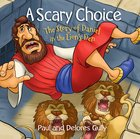A Scary Choice: The Story of Daniel in the Lion's Den Hardback