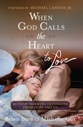 When God Calls the Heart to Love: 30 Heartwarming Devotions From Hope Valley Hardback