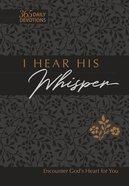 I Hear His Whisper: Encounter God's Heart For You (Tpt)