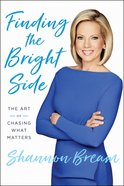 Finding the Bright Side: The Art of Chasing What Matters Hardback