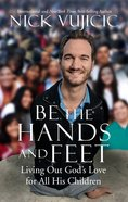 Be the Hands and Feet: Living Out God's Love For All His Children Paperback