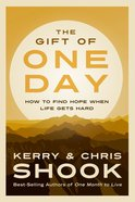 The Gift of One Day: How to Find Hope When Life Gets Hard Hardback