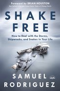 Shake Free: How to Deal With the Storms, Shipwrecks, and Snakes in Your Life Hardback
