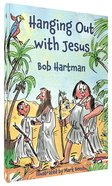 Hanging Out With Jesus: Adventures With My Best Mate Paperback