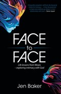 Face to Face: Life Lessons From Moses - Exploring Intimacy With God Paperback