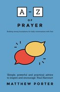 A-Z of Prayer: Building Strong Foundations For Daily Conversations With God Paperback